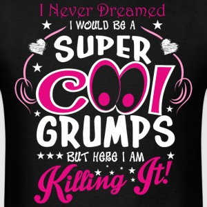 I Never Dreamed I Would Be A Super Cool Grumps But - Men's T-Shirt