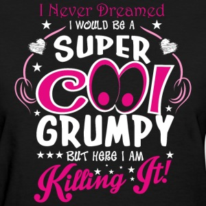 I Never Dreamed I Would Be A Super Cool Grumps But - Women's T-Shirt