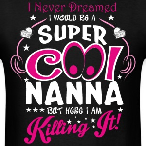 I Never Dreamed I Would Be A Super Cool Nanna But  - Men's T-Shirt