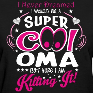 I Never Dreamed I Would Be A Super Cool Oma But He - Women's T-Shirt