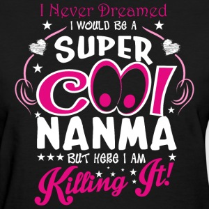 I Never Dreamed I Would Be A Super Cool Nanma But  T-Shirts - Women's T-Shirt