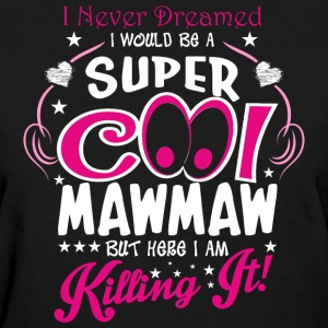 I Never Dreamed I Would Be A Super Cool Mawmaw But - Women's T-Shirt