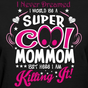 I Never Dreamed I Would Be A Super Cool Mommom But - Women's T-Shirt