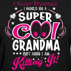 I Never Dreamed I Would Be A Super Cool Grandma Bu - Women's T-Shirt