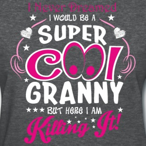 I Never Dreamed I Would Be A Super Cool Granny But - Women's T-Shirt