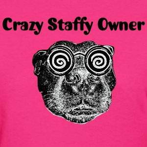 Crazy Staffy Owner 2 - Women's T-Shirt