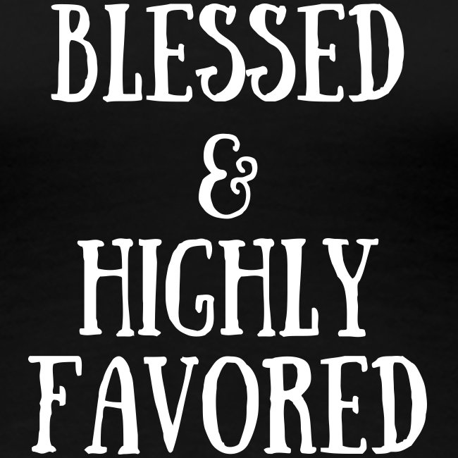 BLESSED & HIGHLY FAVORED