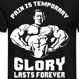 Pain Is Temporary. Glory Lasts Forever. T-Shirts - Men's Premium T-Shirt