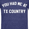 You Had Me At Texas Country - Unisex Tri-Blend T-Shirt by American Apparel