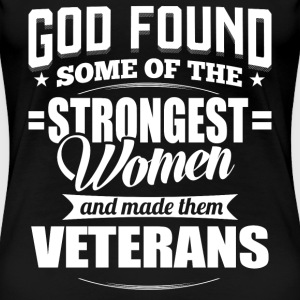 God found of the strongest women - Women Veteran - Women's Premium T-Shirt