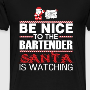 Bartender - Be nice to him santa is watching tee - Men's Premium T-Shirt