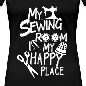 Sewing - My sewing room is my happy place - Women's Premium T-Shirt