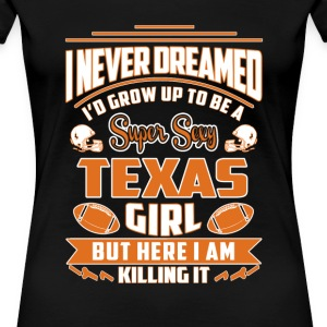 Texas girl - Never dreamed being a Texas girl - Women's Premium T-Shirt