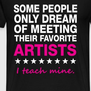 Artists - I teach my own artists awesome t-shirt - Men's Premium T-Shirt