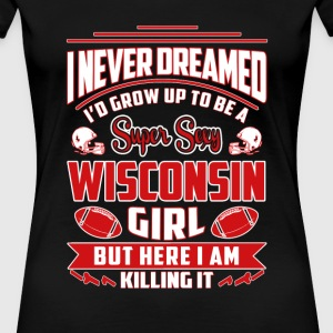 Wisconsin - Never dreamed being a wisconsin girl - Women's Premium T-Shirt