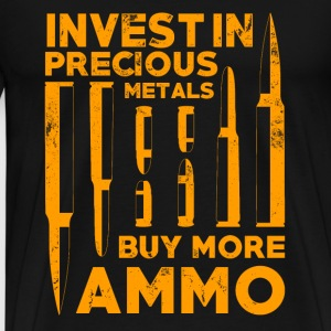 Ammo - Investing precious metals to buy more ammo - Men's Premium T-Shirt