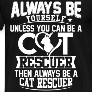 Always be yourself unless you can be a cat Rescue - Men's Premium T-Shirt