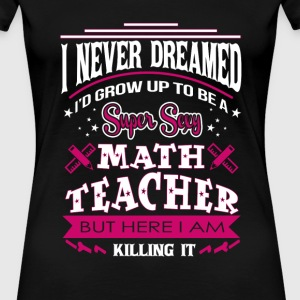 Math teacher - Never dreamed being a math teacher - Women's Premium T-Shirt