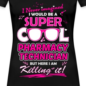 Pharmacy technician - Never imagined being one - Women's Premium T-Shirt