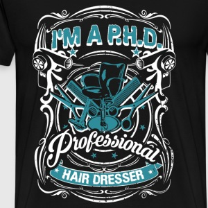 Hair dresser - I'm a PHD professional hair dresser - Men's Premium T-Shirt