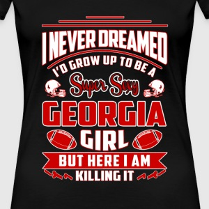 Georgia girl - Never dreamed growing up a georgian - Women's Premium T-Shirt