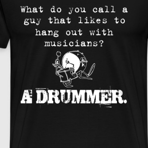 Drummer - Guy that likes to hang out with musician - Men's Premium T-Shirt