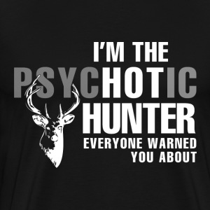 Hunter - I'm the psychotic hunter awesome hunting - Men's Premium T-Shirt