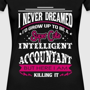 Accountant - Never dreamed being a cute accountant - Women's Premium T-Shirt