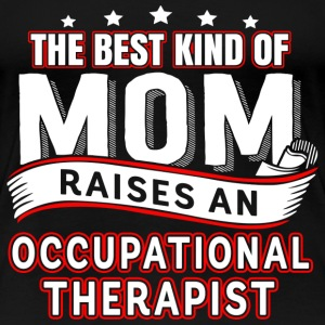 A therapist is raised Occupational Therapist Mom - Women's Premium T-Shirt