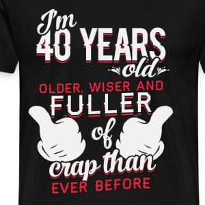 I'm 40 years old - Older, wiser, fuller of crap - Men's Premium T-Shirt