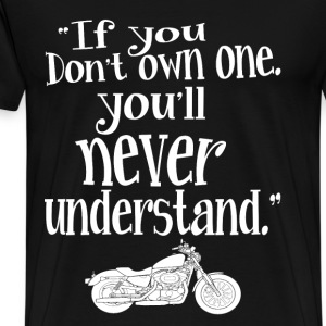Motorcycle - If you don't own one you'll never get - Men's Premium T-Shirt