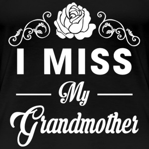 Grandmother - I miss my grandmother t-shirt - Women's Premium T-Shirt