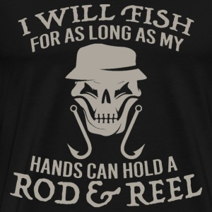 Fishing - I'll fish as long as my hands can hold - Men's Premium T-Shirt