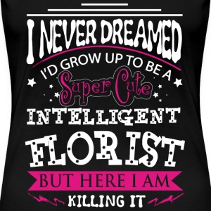 Florist - Never dreamed being a cute florist tee - Women's Premium T-Shirt