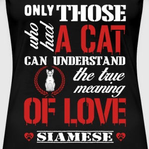 Those who had a cat - The true meaning of love - Women's Premium T-Shirt