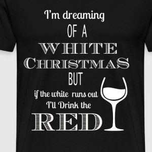Wine Christmas - If the white runs out drink red - Men's Premium T-Shirt