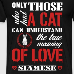 Those who had a cat - The true meaning of love - Men's Premium T-Shirt