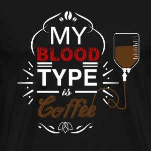Coffee - My blood type is coffee awesome t-shirt - Men's Premium T-Shirt