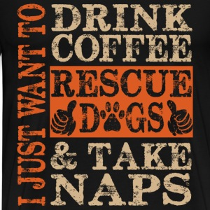 Dog Rescue - Drink coffee, rescue dogs, take naps - Men's Premium T-Shirt