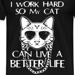 Cat - I work hard so my cat can live a better life - Men's Premium T-Shirt