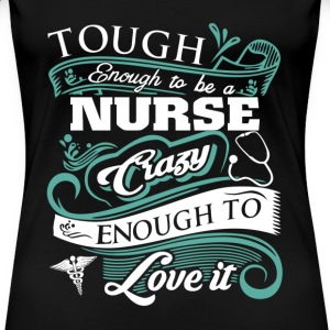 Tough enough to be a nurse - Crazy enough to love - Women's Premium T-Shirt