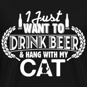 Cat lover - Just want to drink beer, hang with cat - Men's Premium T-Shirt