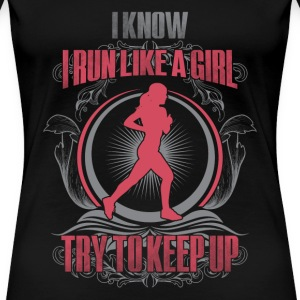Runner - I run like a girl try to keep up - Women's Premium T-Shirt