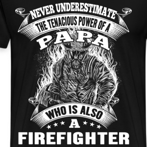 Papa who is also a firefighter - Tenacious power - Men's Premium T-Shirt