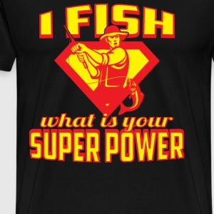 I fish T-shirt - What is your super power? - Men's Premium T-Shirt
