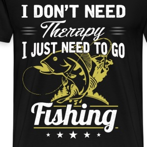 Need to go Fishing - I don't need therapy - Men's Premium T-Shirt