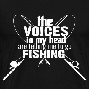 Fishing - The voices in my head are telling me - Men's Premium T-Shirt