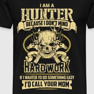 I am a hunter - I don't mind hard work - Men's Premium T-Shirt