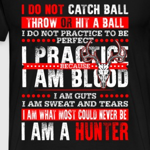 Hunter - I do not practice to be perfect - Men's Premium T-Shirt