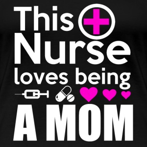 Nurse - This nurse loves being a mom - Women's Premium T-Shirt